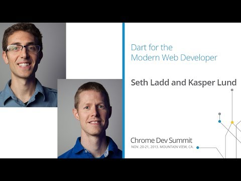 Dart for the modern web developer - Chrome Dev Summit 2013 (Seth Ladd, Kasper Lund)
