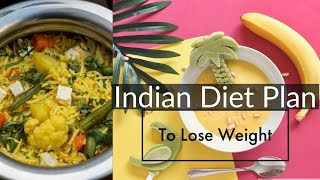 Indian Diet Plan for Weight Loss | 7 Days Diet chart Plan | Loss Weight Naturally By Eating Healthy