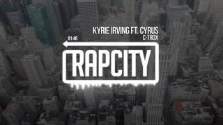 C-Trox - Kyrie Irving Ft. Cyrus (Prod. ThirstyBeats)