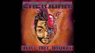 ENERJOHN! - Bent Not Broken (HD Audio)