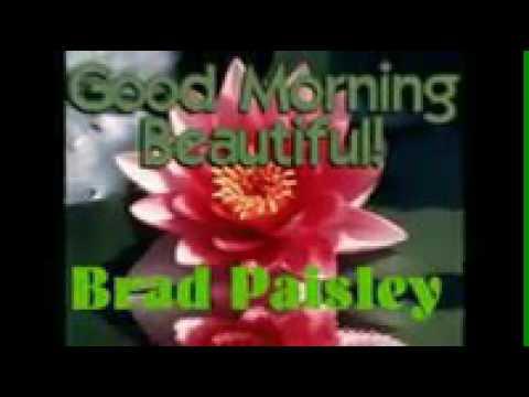 Brad paisley  good morning beautiful