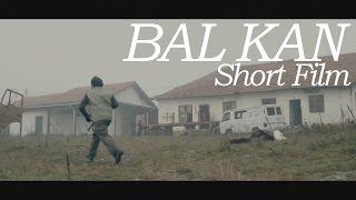 BAL KAN (Short Film) Kosovo