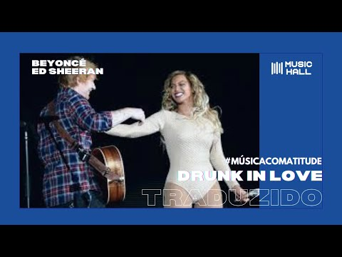 Beyoncé feat. Ed Sheeran - Drunk In Love (Legendado/Tradução)