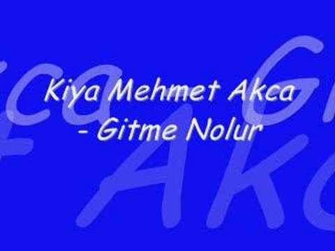 Kiya Mehmet Akca - Gitme Nolur