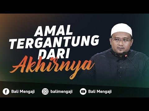 Amal Tergantung Dari Akhirnya - Ustadz Hamzah Saifullah