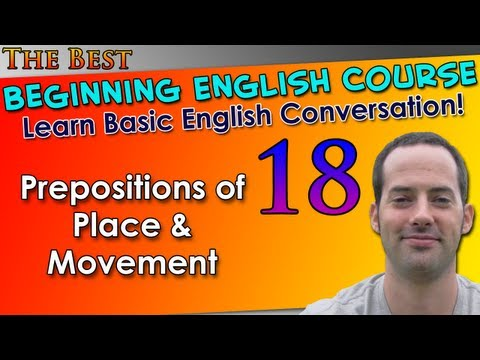 018 – Prepositions of Place & Movement – Beginning English Lesson – Basic English Grammar