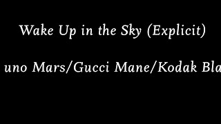 Bruno Mars/Gucci Mane/Kodak Black - Wake Up in the Sky (Explicit) (Lyrics / Lyric Video)