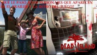 Dead Island: ¿Qué le paso a los personajes que aparecen en la intro y el trailer del juego?