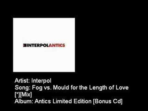 Interpol - Fog vs. Mould for the Length of Love