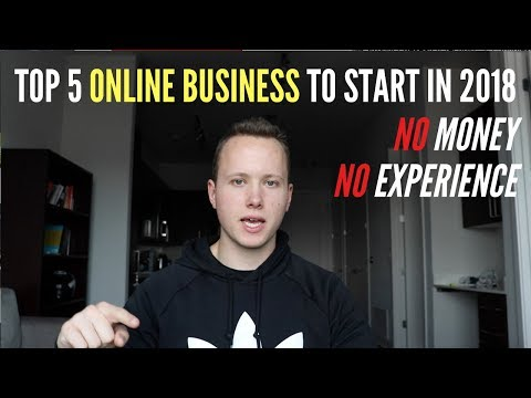 Top 5 ONLINE Business To Start in 2018 With LITTLE MONEY and NO EXPERIENCE