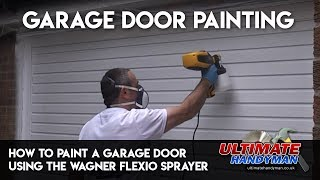How to paint a garage door using the Wagner Flexio sprayer