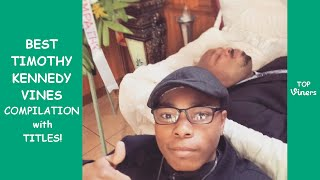 Timothy Kennedy Vine Compilation with Titles! - BEST Timothy Kennedy Vines 2016  - Top Viners ✔