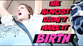 WE ALMOST DIDN'T MAKE IT TO THE HOSPITAL (EMOTIONAL BIRTH VLOG)