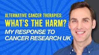 Alternative therapies: What's the Harm? My Response to Cancer Research UK
