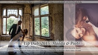 █▬█ █ ▀█▀  Best Wedding Lip Dub 2015 - Magda & Piotr - Anma Studio - Video DSLR