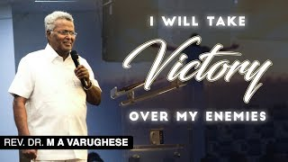 I will take victory over my enemies - Rev. Dr. M A Varughese