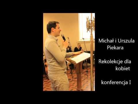 Michał I Urszula Piekara. Rekolekcje Dla Kobiet. Konferencja 1/3