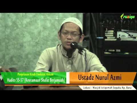 Ust. Nurul Azmi - Umdatul Ahkam Hadits 55-57 (Keutamaan Shalat Berjamaah)