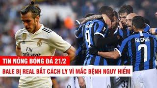 TIN NÓNG BÓNG ĐÁ  21/2| Bale bị Real bắt cách ly vì mắc bệnh nguy hiểm - Lukaku lại tỏa sáng ở Inter