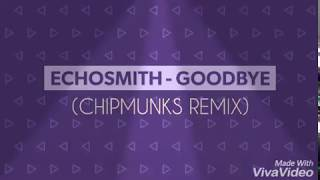 Echosmith - Goodbye (Chipmunks Remix)