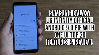 Samsung Galaxy J6 Infinity Official Android 9.0 Pie with One UI Update   Top 20 Features & Review!