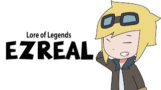 Lore of Legends: Ezreal the Prodigal Explorer