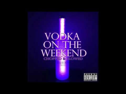 Vodka on the Weekend -ILoveMakonnen (Chopped & Slowed)