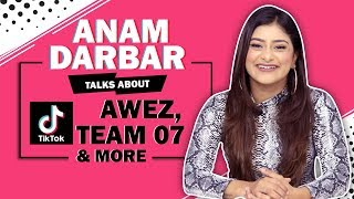 Anam Darbar Talks About Her Tik Tok Journey, Awez, Team 07 & More
