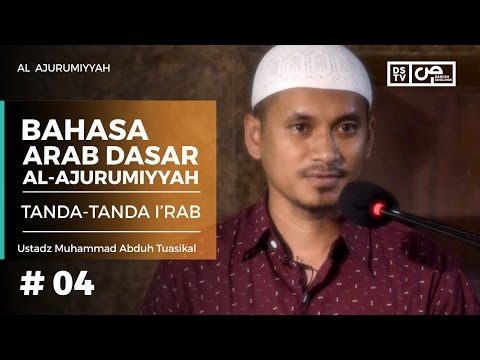 Bahasa Arab Al-Ajurumiyyah (04) : Tanda-Tanda I'rab - Ustadz M Abduh Tuasikal