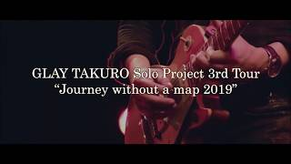 Glay Takuro Solo Project 3rd Tour Journey Without A Map 2019