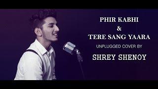 Phir Kabhi | MS Dhoni | Tere Sang Yaara | Rustom | Cover | Shrey Shenoy
