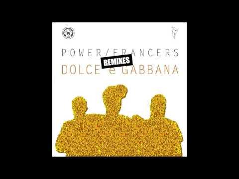 Power Francers - Dolce E Gabbana (Dirty Ducks & Smoothies Remix)