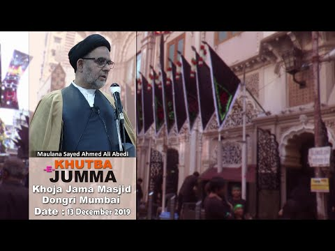 FRIDAY KHUTBA BY | MAULANA AHMED ALI ABEDI | AT KHOJA MASJID MUMBAI | 1440 HIJRI (13 December 2019)