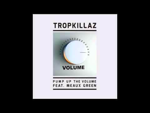 Tropkillaz feat. Meaux Green - Pump Up The Volume
