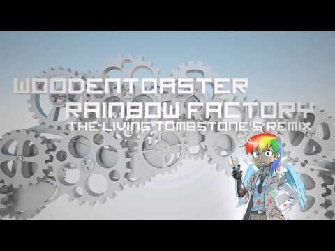 WoodenToaster - Rainbow Factory (The Living Tombstone's Remix)