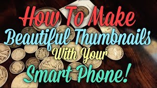 How To Make Beautiful Thumbnails With Your Smart Phone. Super Easy!