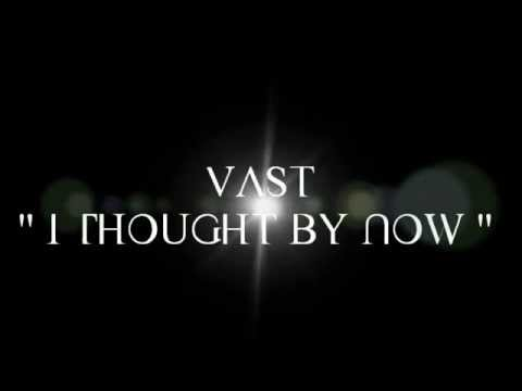 Vast - I Thought By Now