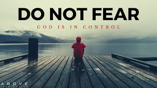 FEAR NOT | God is in Control - Inspirational & Motivational Video