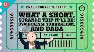 Dada, Surrealism, and Symbolism: Crash Course Theater #37