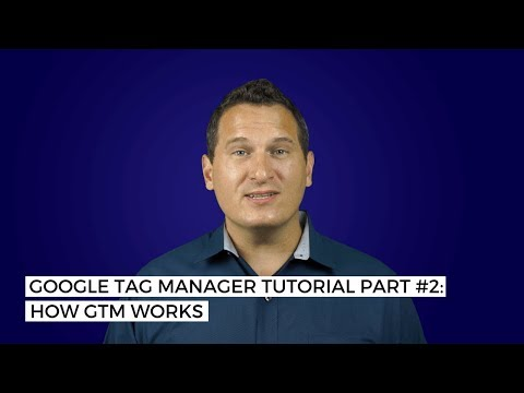 Google Tag Manager Tutorial Part #2: How GTM Works
