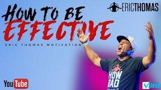 Eric Thomas | How to be Effective (Eric Thomas Motivation)
