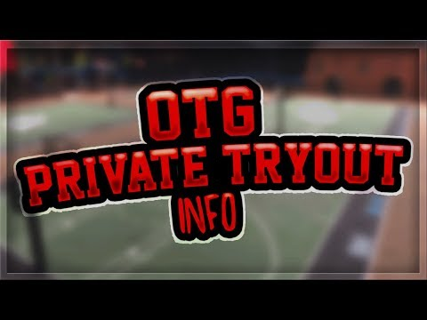 OTG PRIVATE TRYOUTS INFO