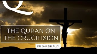 Video: The Quran on the Crucifixion? - Shabir Ally