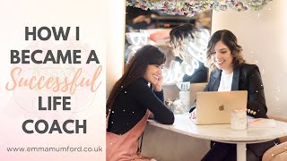 HOW I'VE BECOME A SUCCESSFUL LIFE COACH | Emma Mumford