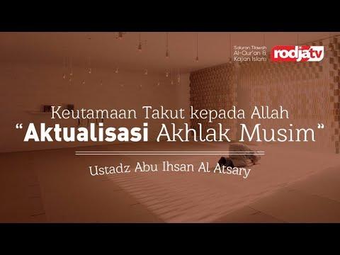 Keutamaan Takut Kepada Allah-Aktualisasi Akhlak Muslim (Ustadz Abu Ihsan Al Atsary. MA)
