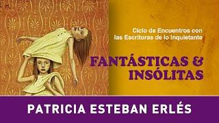 Ciclo Fantásticas & Insólitas · Patricia Esteban Erlés