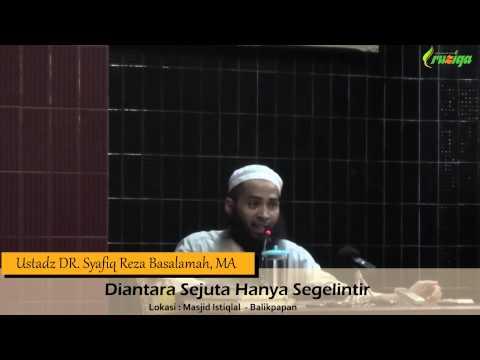 Ust. DR. Syafiq Reza Basalamah, MA - Diantara Sejuta Hanya Segelintir