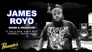 Ty Dolla $ign Producer / Mixer, James Royo - Pensado's Place #425