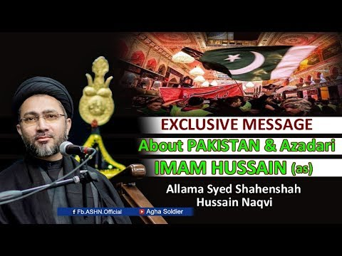 EXCLUSIVE MESSAGE  About PAKISTAN & Azadari  IMAM HUSSAIN (as)  by  Allama Shahenshah Hussain