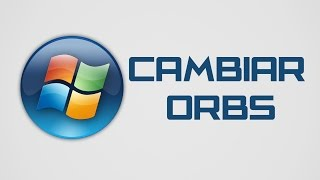 Como cambiar la Orb en Windows 7